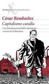 CAPITALISMO CANALLA : UNA HISTORIA PERSONAL DEL CAPITALISMO A TRAVÉS DE LA LITERATURA