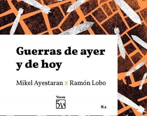 GUERRAS DE AYER Y DE HOY : CONVERSACIÓN ENTRE MIKEL AYESTARAN Y RAMÓN LOBO
