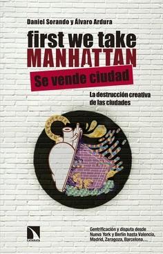 FIRST WE TAKE MANHATTAN : DESTRUCCIÓN CREATIVA Y DISPUTA DE LOS CENTROS URBANOS