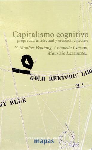 CAPITALISMO COGNITIVO. PROPIEDAD INTELECTUAL Y CREACIÓN COLECTIVA