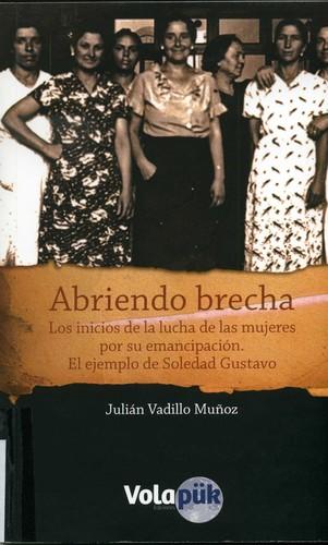 ABRIENDO BRECHA : LOS INICIOS DE LA LUCHA DE LAS MUJERES POR SU EMANCIPACIÓN : EL EJEMPLO DE SOLEDAD