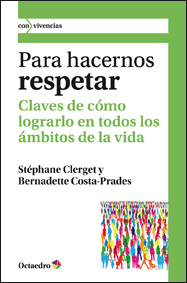 PARA HACERNOS RESPETAR : CLAVES DE CÓMO LOGRARLO EN TODOS LOS ÁMBITOS DE LA VIDA