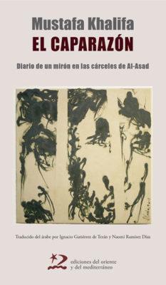 EL CAPARAZÓN : DIARIO DE UN MIRÓN EN LAS CÁRCELES DE AL-ASAD