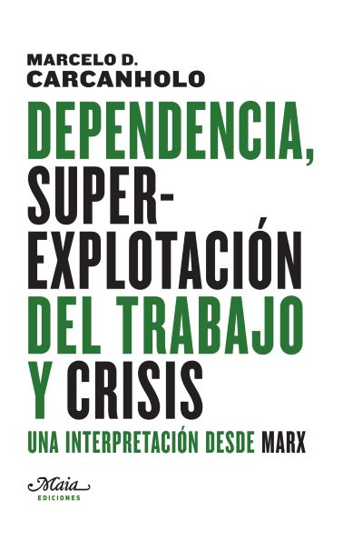 DEPENDENCIA. SUPEREXPLOTACIÓN DEL TRABAJO Y CRISIS : UNA INTERPRETACIÓN DESDE MARX