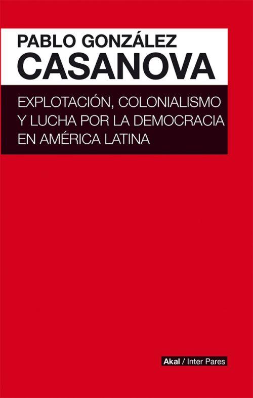 EXPLOTACIÓN. COLONIALISMO Y LUCHA POR LA DEMOCRACIA EN AMÉRICA LATINA