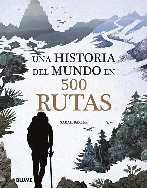 UNA HISTORIA DEL MUNDO EN 500 RUTAS