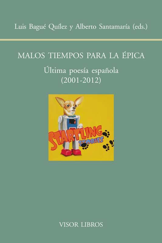 MALOS TIEMPOS PARA LA ÉPICA : ÚLTIMA POESÍA ESPAÑOLA. 2001-2012