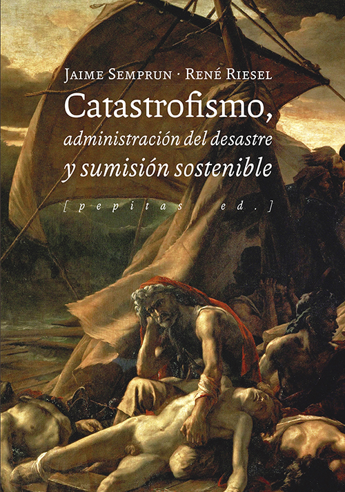 CATASTROFISMO. ADMINISTRACIÓN DEL DESASTRE Y SUMISIÓN SOSTENIBLE