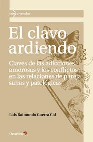 EL CLAVO ARDIENDO : CLAVES DE LAS ADICCIONES AMOROSAS Y LOS CONFLICTOS EN LAS RELACIONES DE PAREJA S