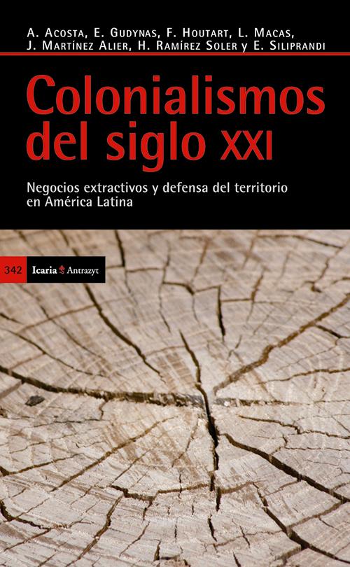 COLONIALISMOS DEL SIGLO XXI : NEGOCIOS EXTRACTIVOS Y DEFENSA DEL TERRITORIO EN AMÉRICA LATINA