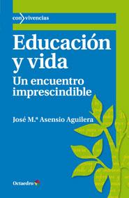 EDUCACIÓN Y VIDA : UN ENCUENTRO IMPRESCINDIBLE