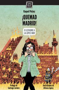 ¡QUEMAD MADRID! : O LLEVADME A LA LÓPEZ-IBOR