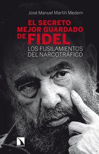 EL SECRETO MEJOR GUARDADO DE FIDEL CASTRO : LOS FUSILAMIENTOS DEL NARCOTRÁFICO