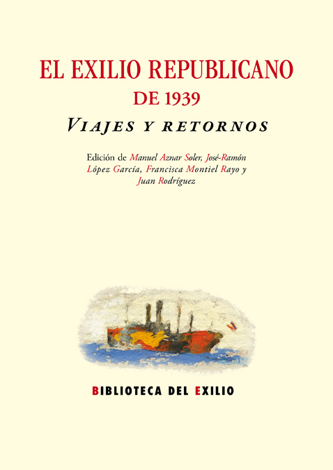 EL EXILIO REPUBLICANO DE 1939 : VIAJES Y RETORNOS