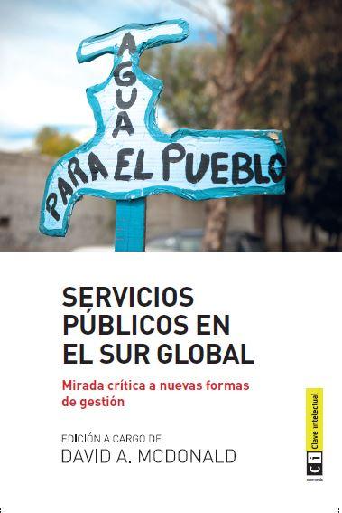 SERVICIOS PÚBLICOS : NUEVAS FORMAS DE GESTIÓN : LAS EXPERIENCIAS DEL SUR GLOBAL