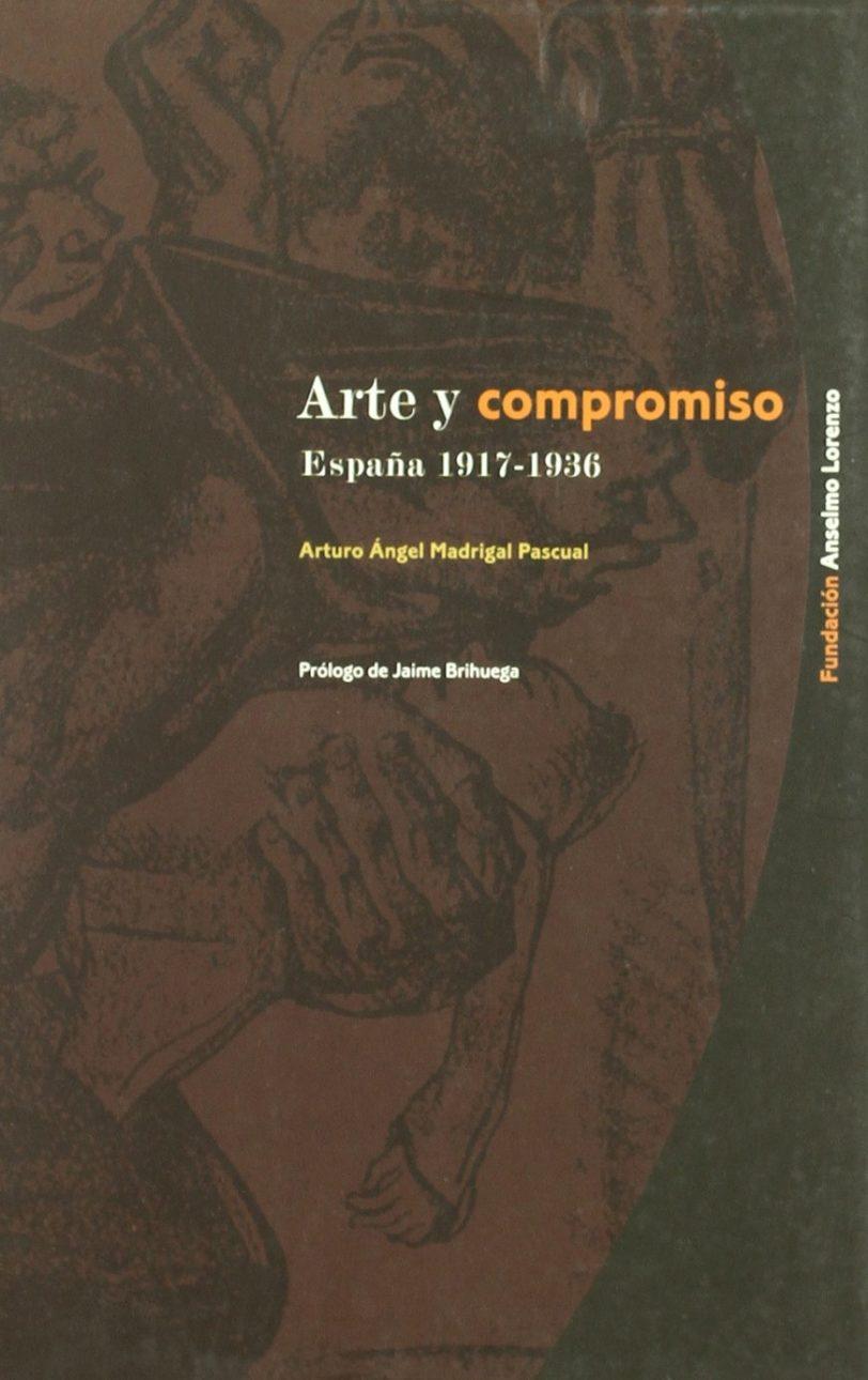ARTE Y COMPROMISO : ESPAÑA 1917-1936