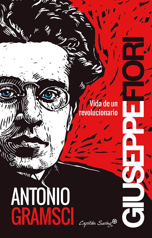 ANTONIO GRAMSCI. VIDA DE UN REVOLUCIONARIO