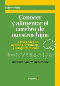 CONOCER Y ALIMENTAR EL CEREBRO DE NUESTROS HIJOS : CLAVES PARA UN ÓPTIMO APRENDIZAJE Y COMPORTAMIENT