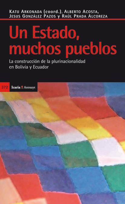 UN ESTADO. MUCHOS PUEBLOS : LA CONSTRUCCIÓN DE LA PLURINACIONALIDAD EN BOLIVIA Y ECUADOR