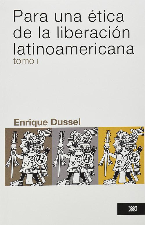 PARA UNA ÉTICA DE LA LIBERACIÓN LATINOAMERICANA. TOMO 1 / ENRIQUE DUSSEL.