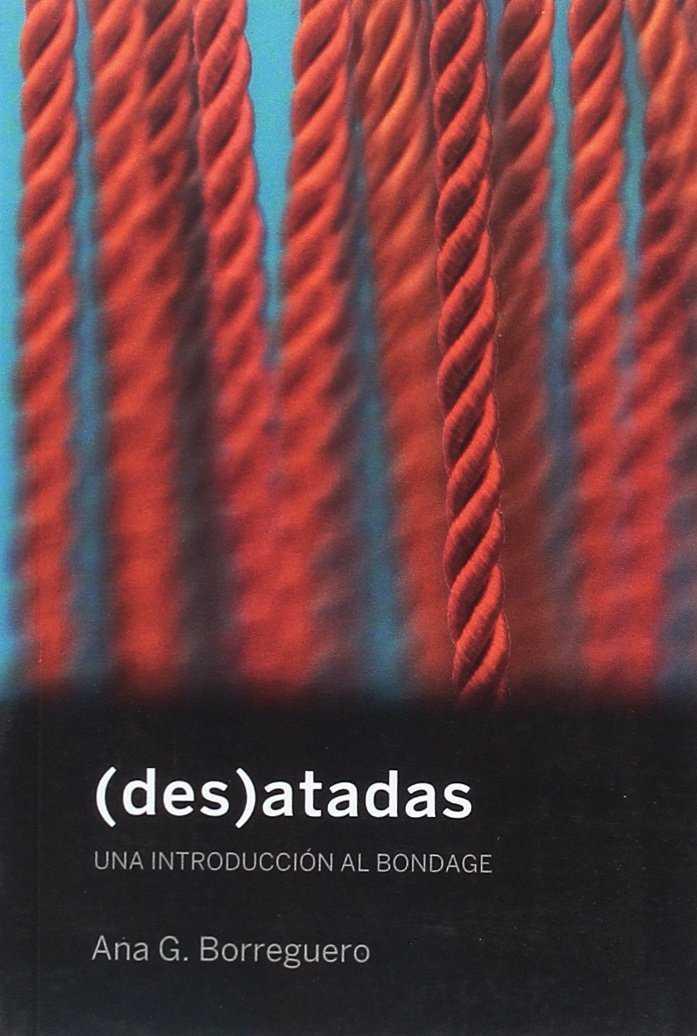 DES-ATADAS : UNA INTRODUCCIÓN AL BONDAGE