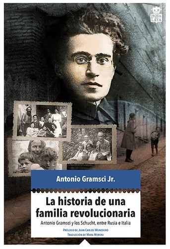 LA HISTORIA DE UNA FAMILIA REVOLUCIONARIA : ANTONIO GRAMSCI Y LOS SCHUCHT; ENTRE ITALIA Y RUSIA