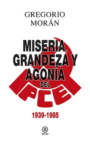 MISERIA; AGONIA Y GRANDEZA DEL PCE 1939-1985