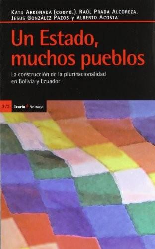 UN ESTADO; MUCHOS PUEBLOS : LA CONSTRUCCIÓN DE LA PLURINACIONALIDAD EN BOLIVIA Y ECUADOR