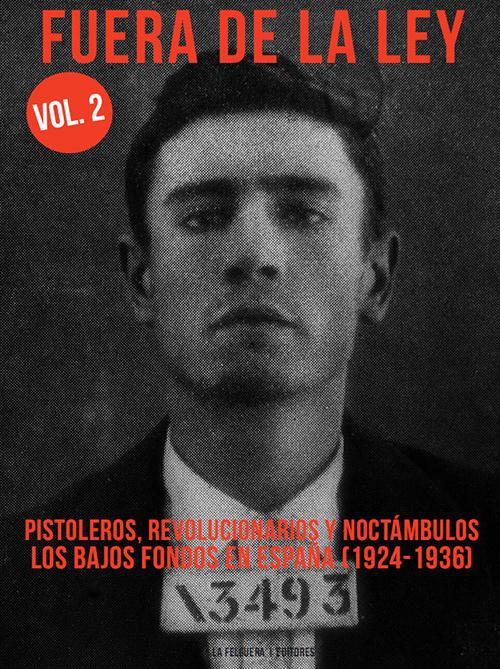 FUERA DE LA LEY 2. PISTOLEROS; REVOLUCIONARIOS Y NOCTÁMBULOS : LOS BAJOS FONDOS EN ESPAÑA; 1924-1936