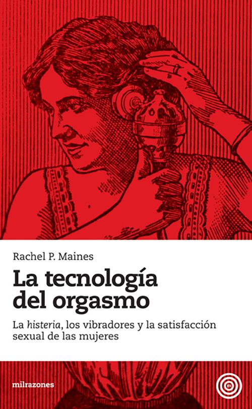 """LA TECNOLOGÍA DEL ORGASMO : LA """"HISTERIA""""; LOS VIBRADORES Y LA SATISFACCIÓN SEXUAL DE LAS MUJERES"""
