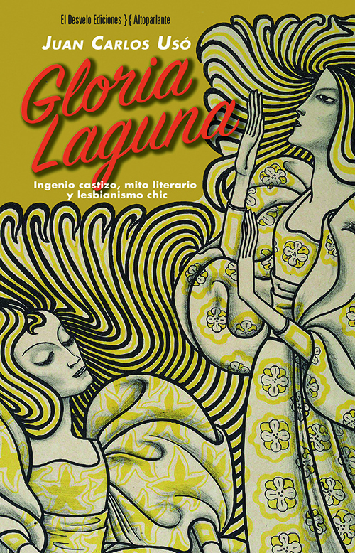 GLORIA LAGUNA : INGENIO CASTIZO; MITO LITERARIO Y LESBIANISMO CHIC