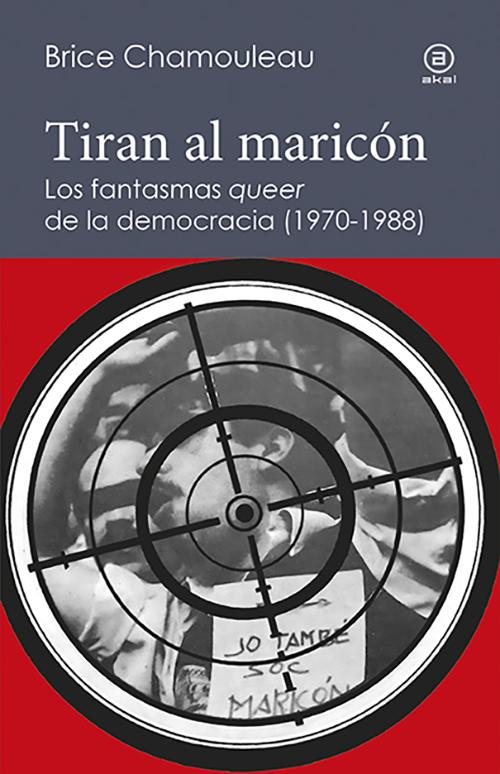 TIRAN AL MARICÓN : LOS FANTASMAS «QUEER» DE LA DEMOCRACIA; 1970-1988 : UNA INTERPRETACIÓN DE LAS SUB